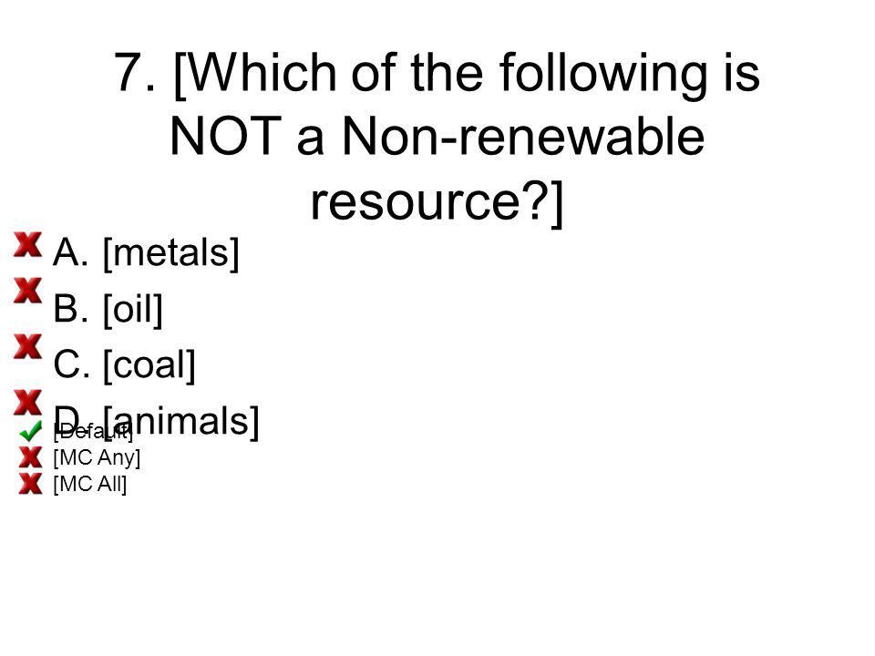 7. [Which of the following is NOT a Non-renewable resource ]